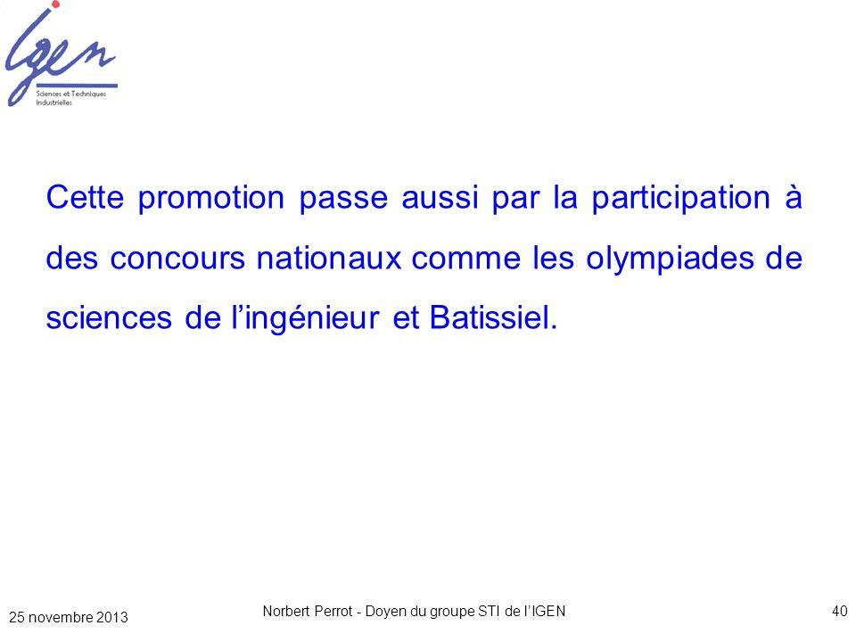 25 novembre 2013 Norbert Perrot - Doyen du groupe STI de lIGEN40 Cette promotion passe aussi par la participation à des concours nationaux comme les o