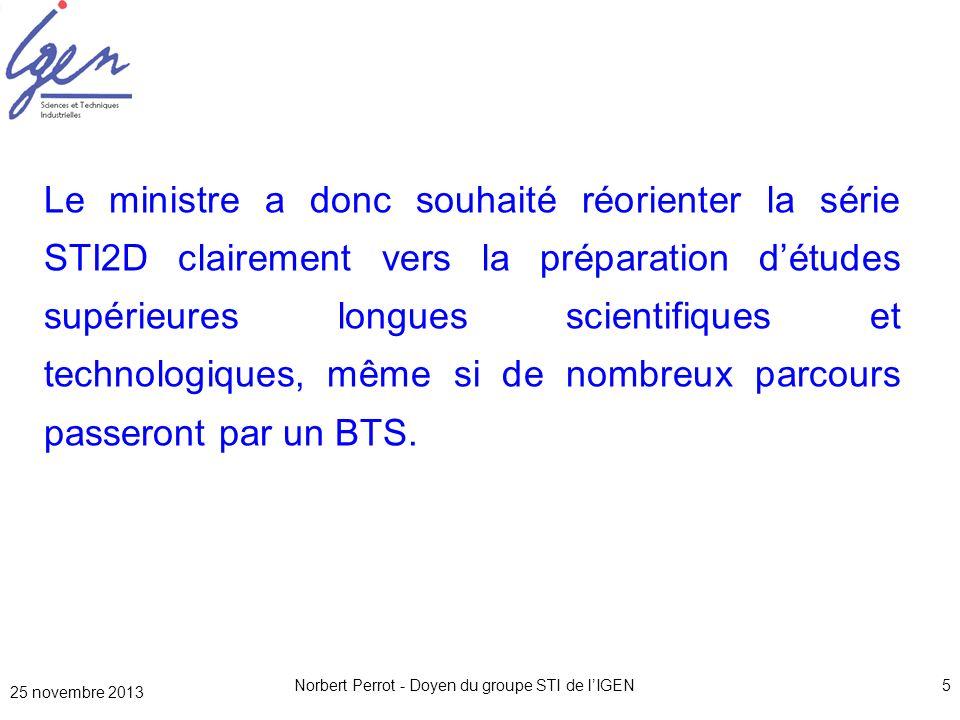 25 novembre 2013 Norbert Perrot - Doyen du groupe STI de lIGEN5 Le ministre a donc souhaité réorienter la série STI2D clairement vers la préparation d