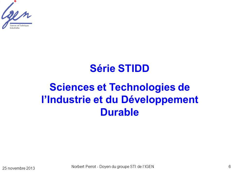 Norbert Perrot - Doyen du groupe STI de lIGEN6 Série STIDD Sciences et Technologies de lIndustrie et du Développement Durable 25 novembre 2013