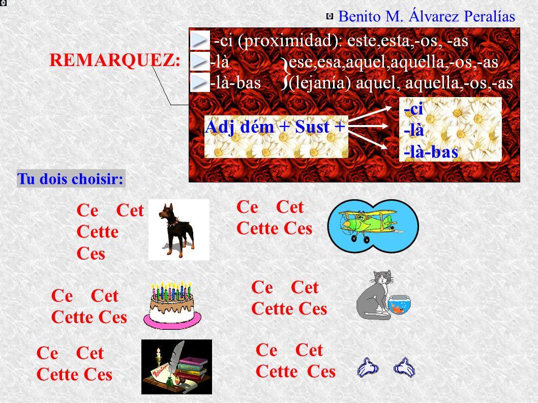 REMARQUEZ: } Adj dém + Sust + -ci -là -là-bas Benito M.