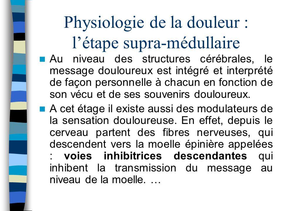 Physiologie de la douleur : létape supra-médullaire Au niveau des structures cérébrales, le message douloureux est intégré et interprété de façon pers