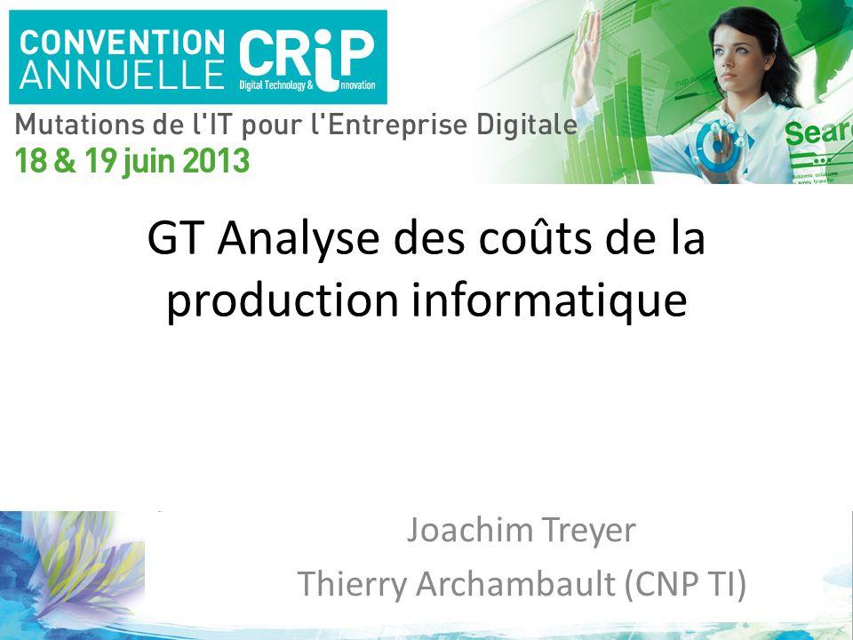 GT Analyse des coûts de la production informatique Joachim Treyer Thierry Archambault (CNP TI)