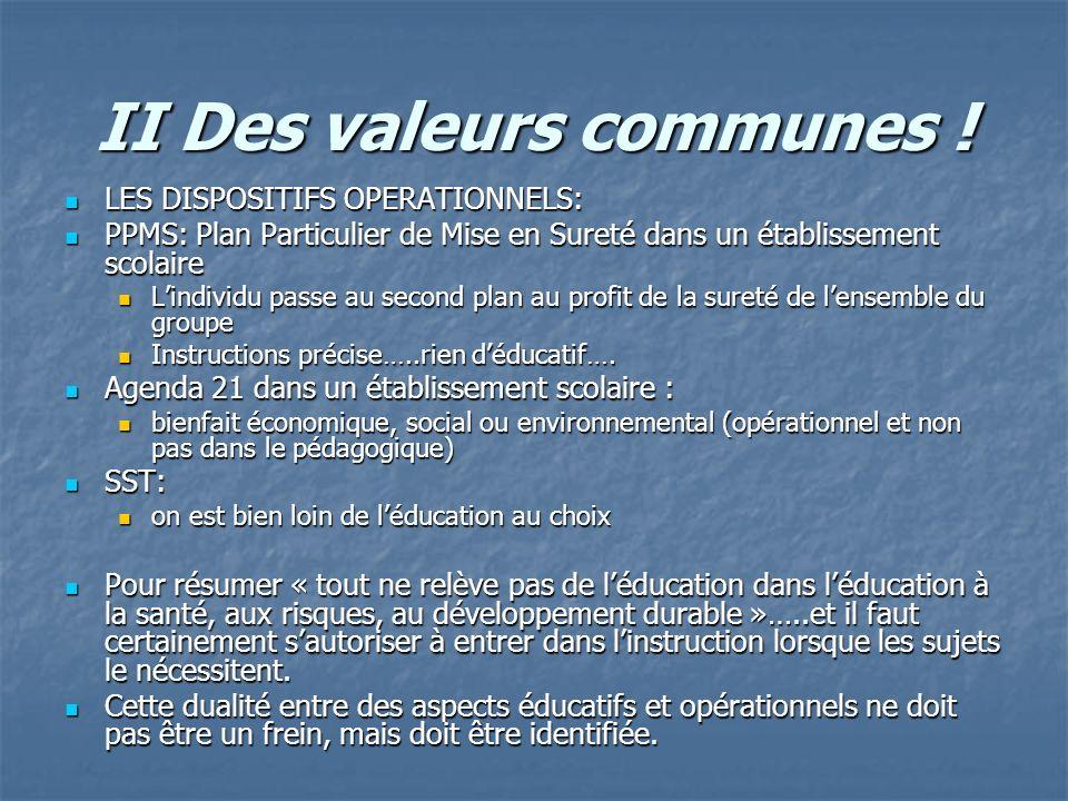 II Des valeurs communes ! LES DISPOSITIFS OPERATIONNELS: LES DISPOSITIFS OPERATIONNELS: PPMS: Plan Particulier de Mise en Sureté dans un établissement