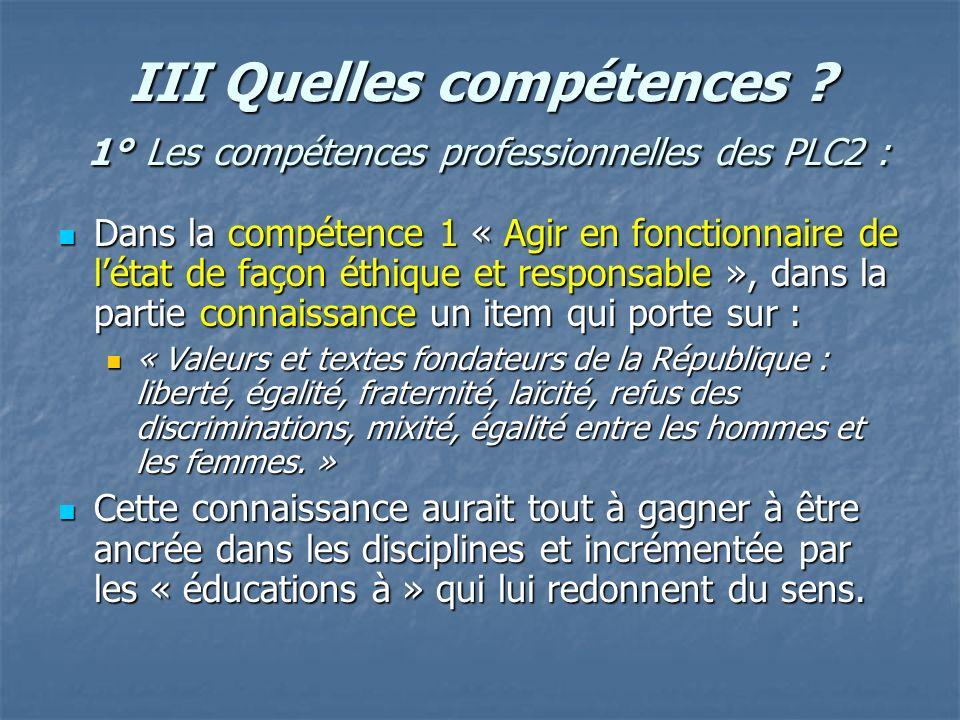 III Quelles compétences ? 1° Les compétences professionnelles des PLC2 : Dans la compétence 1 « Agir en fonctionnaire de létat de façon éthique et res