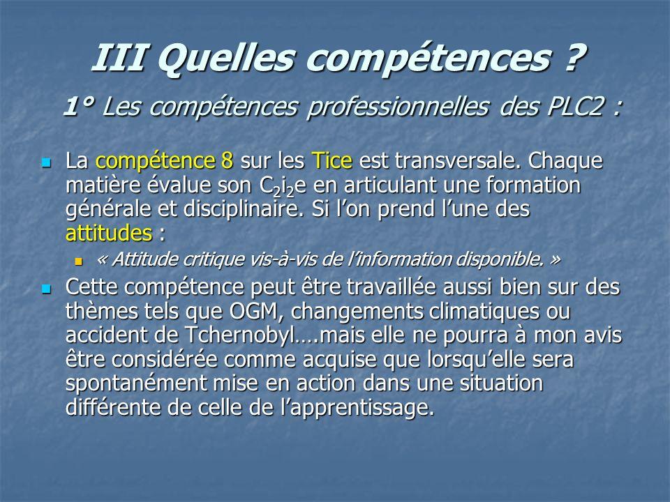 III Quelles compétences ? 1° Les compétences professionnelles des PLC2 : La compétence 8 sur les Tice est transversale. Chaque matière évalue son C 2