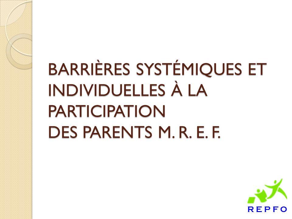BARRIÈRES SYSTÉMIQUES ET INDIVIDUELLES À LA PARTICIPATION DES PARENTS M. R. E. F.