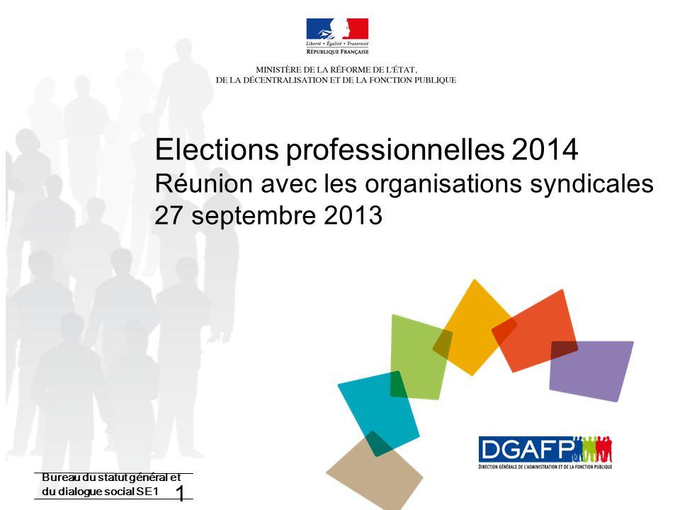 1 Elections professionnelles 2014 Réunion avec les organisations syndicales 27 septembre 2013 Bureau du statut général et du dialogue social SE1