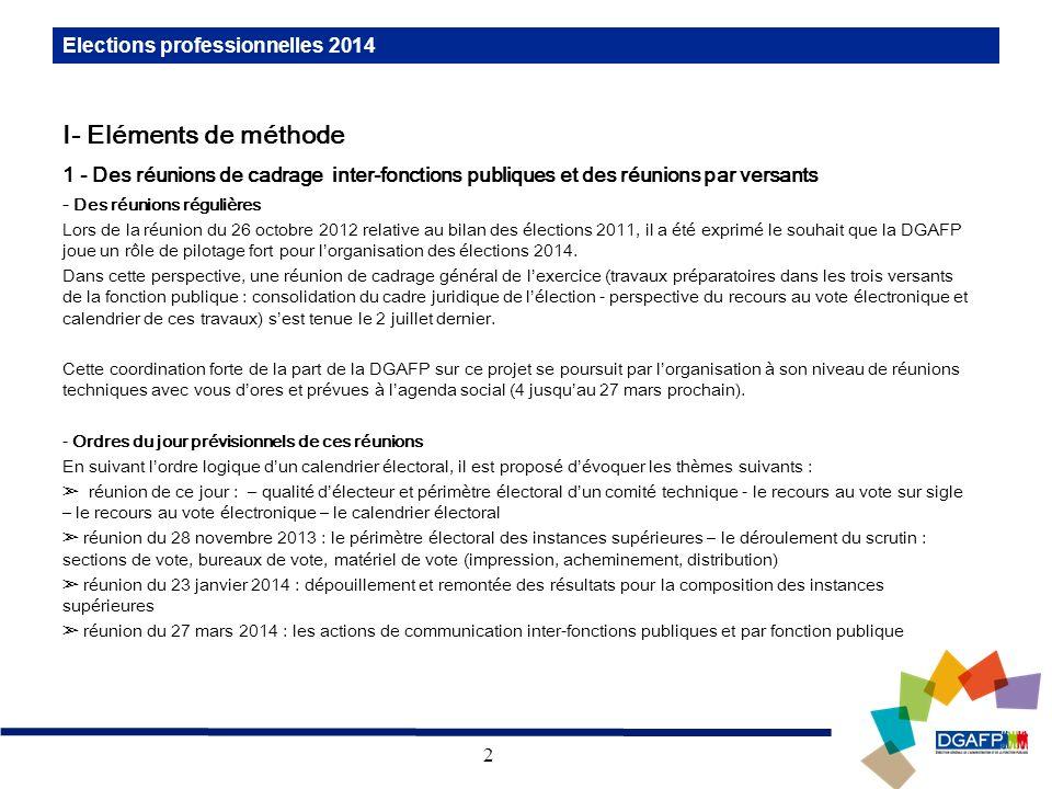 2 Elections professionnelles 2014 I- Eléments de méthode 1 - Des réunions de cadrage inter-fonctions publiques et des réunions par versants - Des réun
