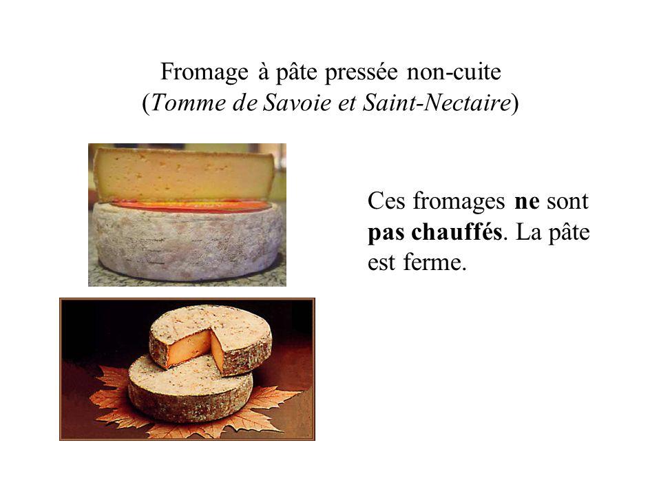 Fromage à pâte pressée non-cuite (Tomme de Savoie et Saint-Nectaire) Ces fromages ne sont pas chauffés. La pâte est ferme.