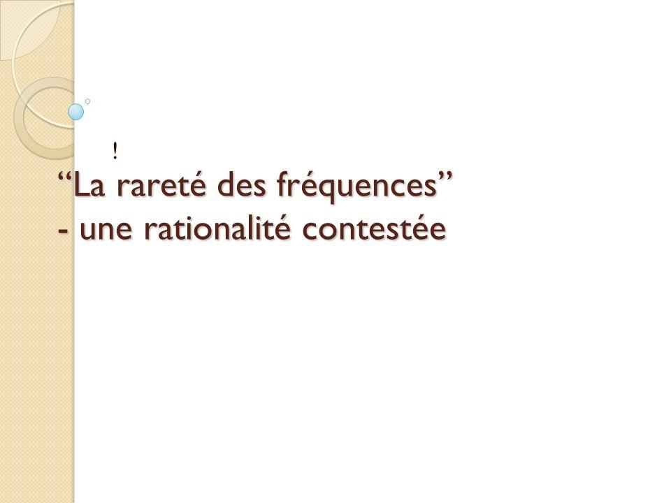 La rareté des fréquences - une rationalité contestée !