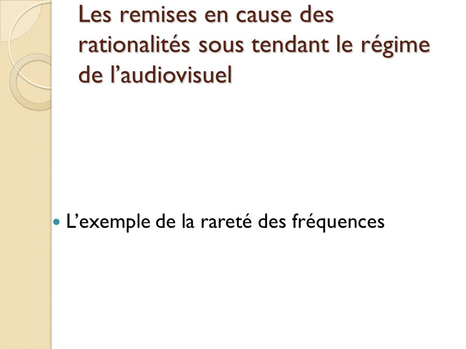 Les remises en cause des rationalités sous tendant le régime de laudiovisuel Lexemple de la rareté des fréquences