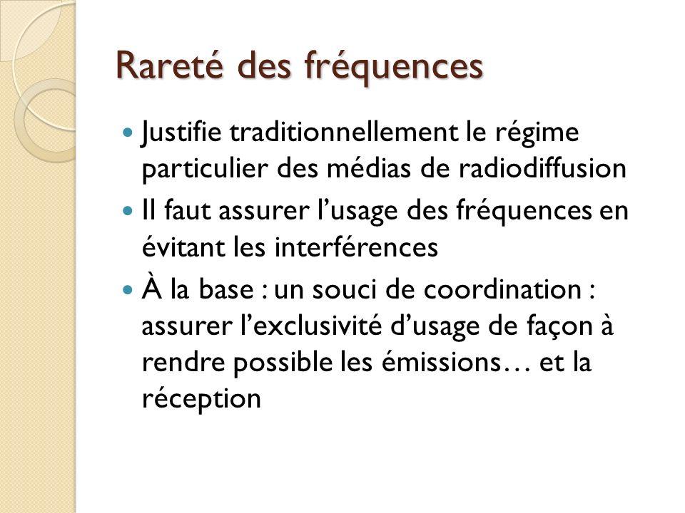 Rareté des fréquences Justifie traditionnellement le régime particulier des médias de radiodiffusion Il faut assurer lusage des fréquences en évitant les interférences À la base : un souci de coordination : assurer lexclusivité dusage de façon à rendre possible les émissions… et la réception