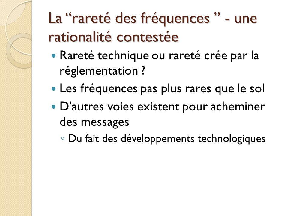 La rareté des fréquences - une rationalité contestée Rareté technique ou rareté crée par la réglementation .