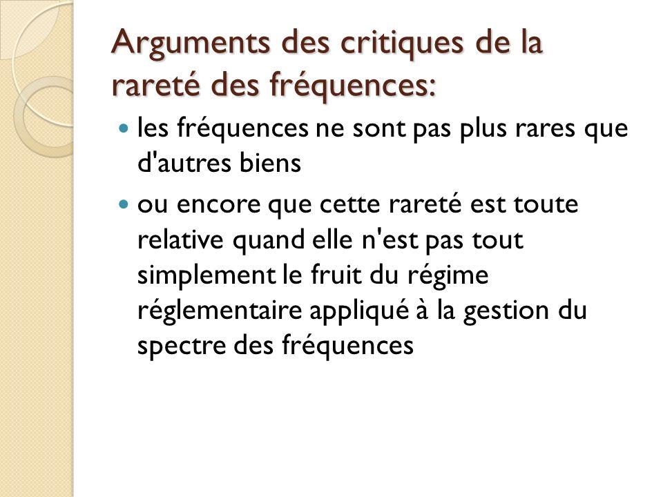 Arguments des critiques de la rareté des fréquences: les fréquences ne sont pas plus rares que d autres biens ou encore que cette rareté est toute relative quand elle n est pas tout simplement le fruit du régime réglementaire appliqué à la gestion du spectre des fréquences