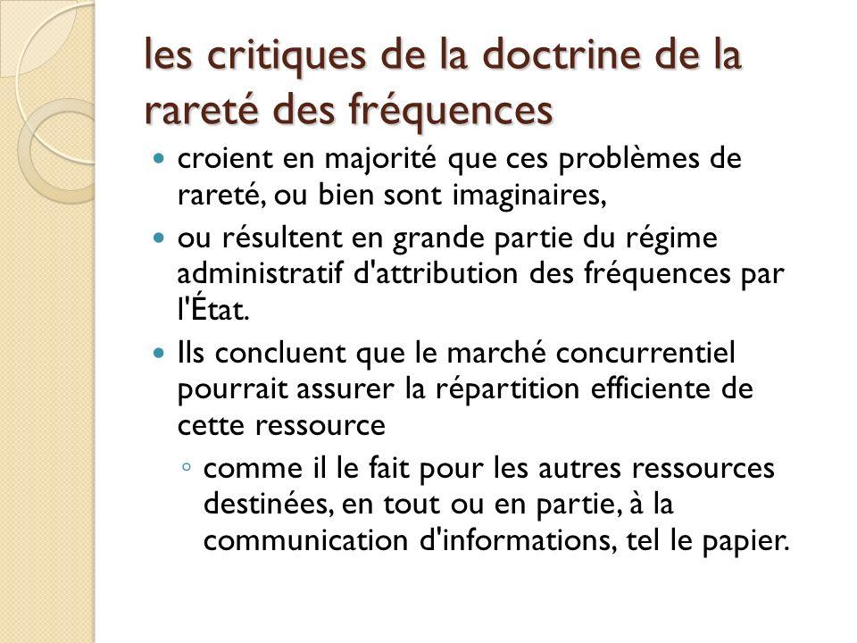 les critiques de la doctrine de la rareté des fréquences croient en majorité que ces problèmes de rareté, ou bien sont imaginaires, ou résultent en grande partie du régime administratif d attribution des fréquences par l État.