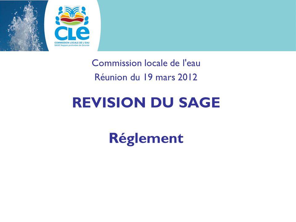 Commission locale de l eau Réunion du 19 mars 2012 REVISION DU SAGE Réglement