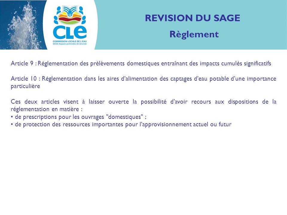 REVISION DU SAGE Règlement Article 9 : Réglementation des prélèvements domestiques entraînant des impacts cumulés significatifs Article 10 : Réglement