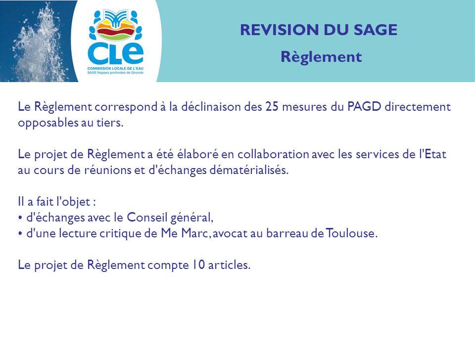 REVISION DU SAGE Règlement Le Règlement correspond à la déclinaison des 25 mesures du PAGD directement opposables au tiers. Le projet de Règlement a é