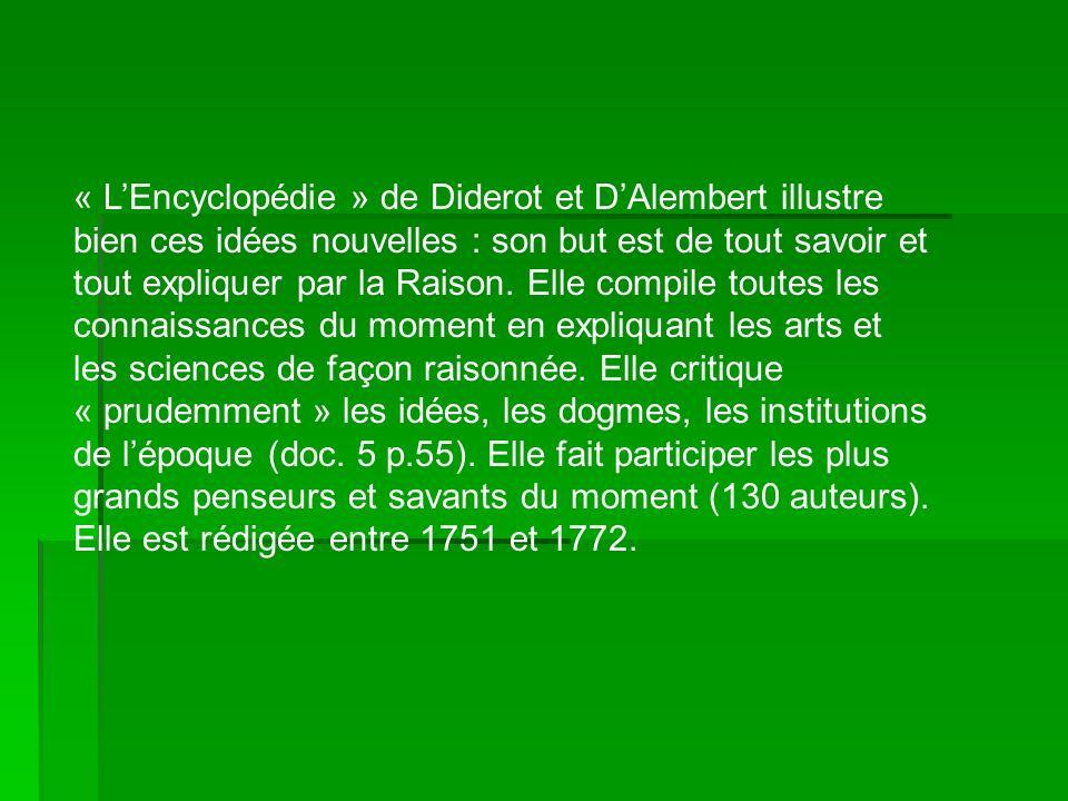 « LEncyclopédie » de Diderot et DAlembert illustre bien ces idées nouvelles : son but est de tout savoir et tout expliquer par la Raison. Elle compile
