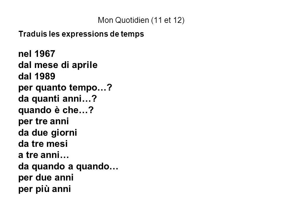 Mon Quotidien (11 et 12) Traduis les expressions de temps nel 1967 dal mese di aprile dal 1989 per quanto tempo…? da quanti anni…? quando è che…? per