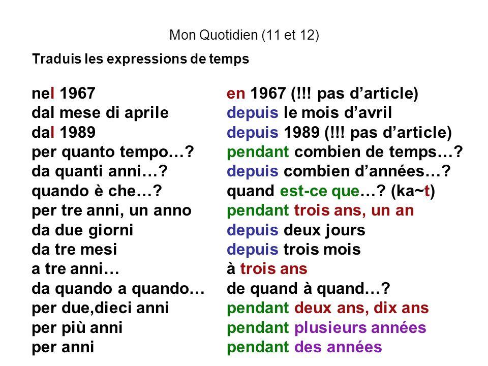 Mon Quotidien (11 et 12) Traduis les expressions de temps nel 1967en 1967 (!!! pas darticle) dal mese di apriledepuis le mois davril dal 1989depuis 19