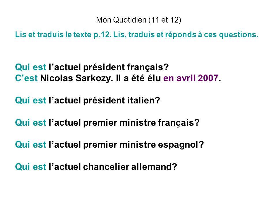 Mon Quotidien (11 et 12) Lis et traduis le texte p.12. Lis, traduis et réponds à ces questions. Qui est lactuel président français? Cest Nicolas Sarko
