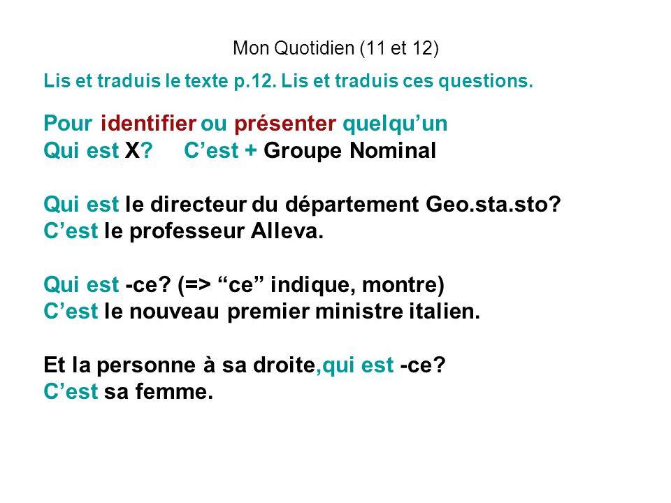 Mon Quotidien (11 et 12) Lis et traduis le texte p.12. Lis et traduis ces questions. Pour identifier ou présenter quelquun Qui est X? Cest + Groupe No