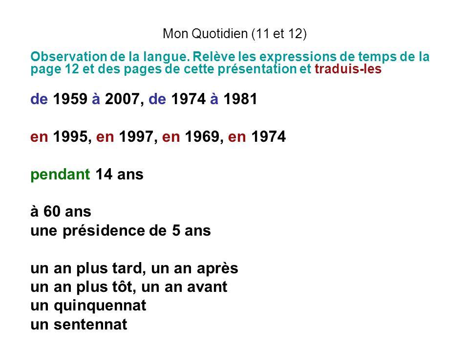 Mon Quotidien (11 et 12) Observation de la langue. Relève les expressions de temps de la page 12 et des pages de cette présentation et traduis-les de