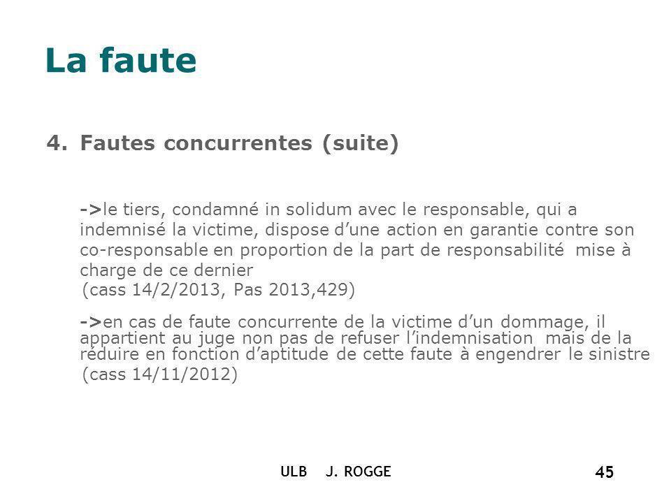 La faute 4.Fautes concurrentes (suite) ->le tiers, condamné in solidum avec le responsable, qui a indemnisé la victime, dispose dune action en garanti
