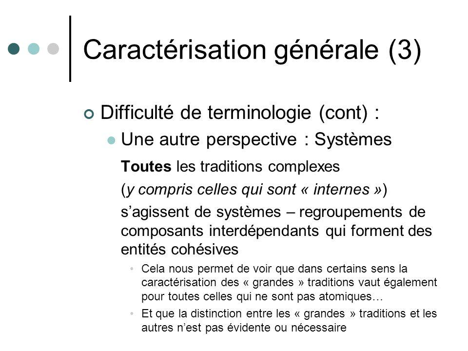Caractérisation générale (3) Difficulté de terminologie (cont) : Une autre perspective : Systèmes Toutes les traditions complexes (y compris celles qu