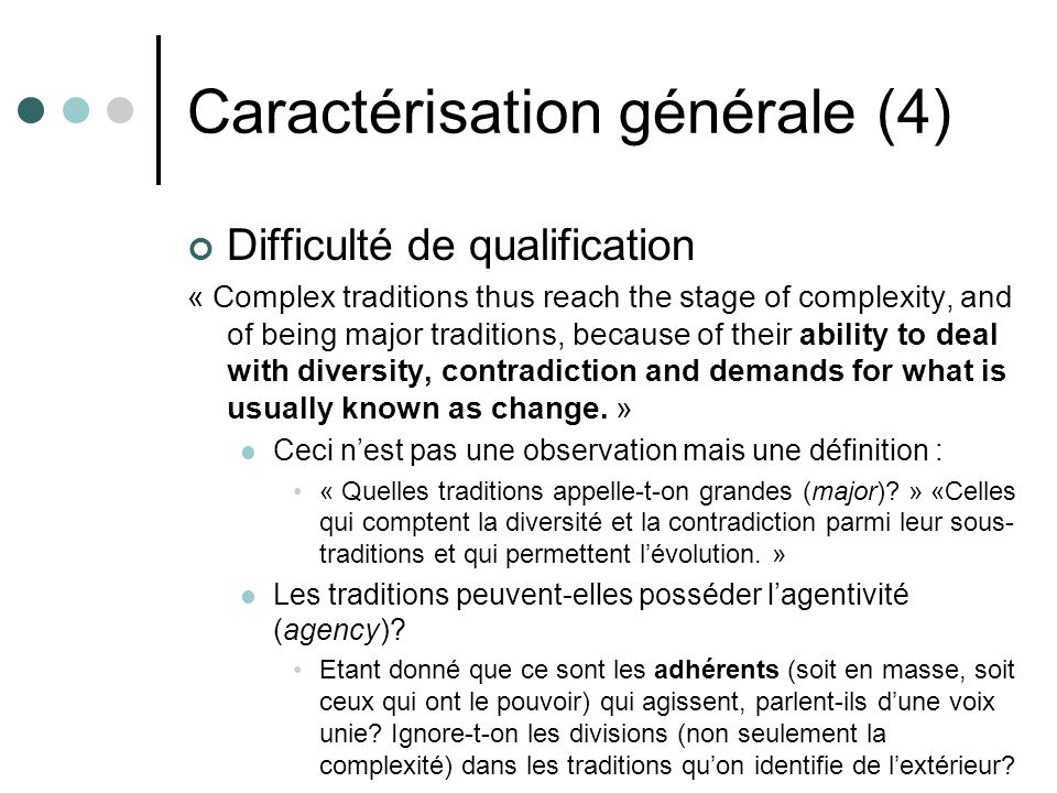 Caractérisation générale (4) Difficulté de qualification « Complex traditions thus reach the stage of complexity, and of being major traditions, because of their ability to deal with diversity, contradiction and demands for what is usually known as change.