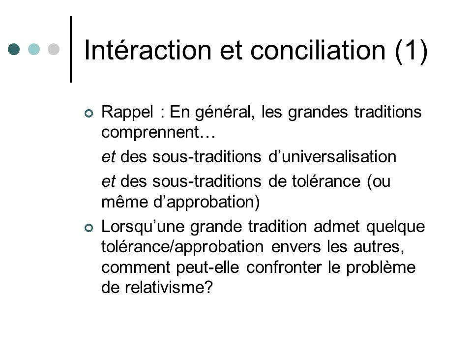 Intéraction et conciliation (1) Rappel : En général, les grandes traditions comprennent… et des sous-traditions duniversalisation et des sous-traditio