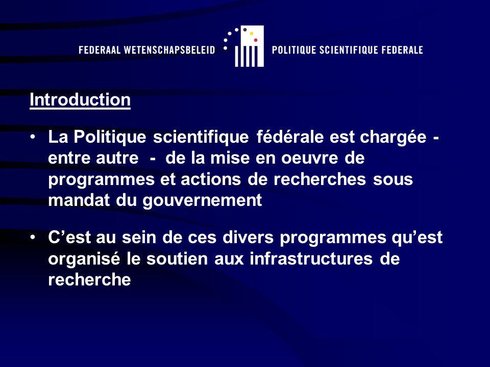 Introduction La Politique scientifique fédérale est chargée - entre autre - de la mise en oeuvre de programmes et actions de recherches sous mandat du gouvernement Cest au sein de ces divers programmes quest organisé le soutien aux infrastructures de recherche