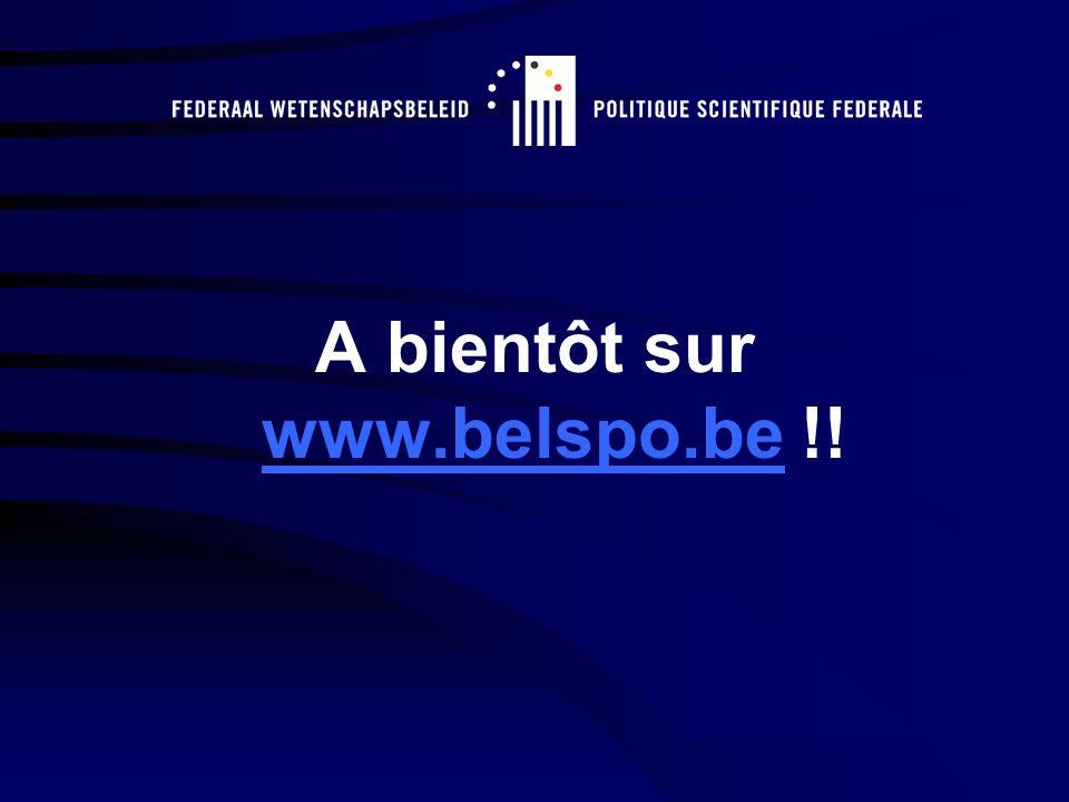 A bientôt sur www.belspo.be !! www.belspo.be
