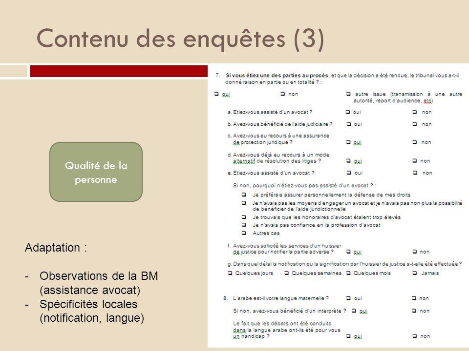 Contenu des enquêtes (3) Qualité de la personne Adaptation : -Observations de la BM (assistance avocat) -Spécificités locales (notification, langue)
