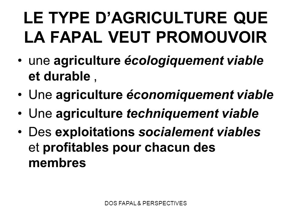 DOS FAPAL & PERSPECTIVES LE TYPE DAGRICULTURE QUE LA FAPAL VEUT PROMOUVOIR une agriculture écologiquement viable et durable, Une agriculture économiqu