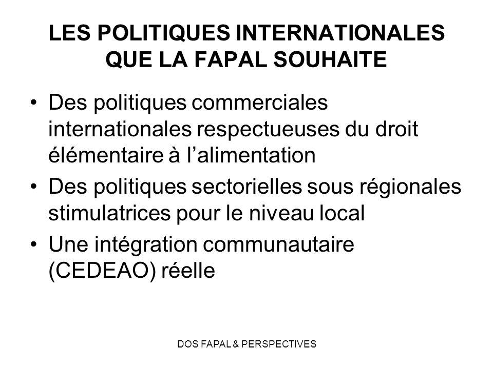 DOS FAPAL & PERSPECTIVES LES POLITIQUES INTERNATIONALES QUE LA FAPAL SOUHAITE Des politiques commerciales internationales respectueuses du droit éléme
