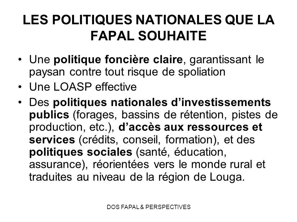 DOS FAPAL & PERSPECTIVES LES POLITIQUES NATIONALES QUE LA FAPAL SOUHAITE Une politique foncière claire, garantissant le paysan contre tout risque de s