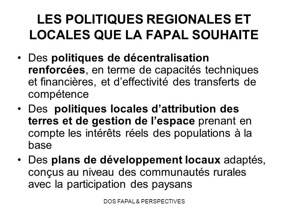 DOS FAPAL & PERSPECTIVES LES POLITIQUES REGIONALES ET LOCALES QUE LA FAPAL SOUHAITE Des politiques de décentralisation renforcées, en terme de capacit
