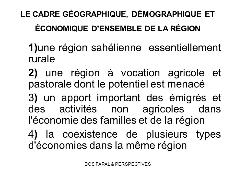 DOS FAPAL & PERSPECTIVES LE CADRE GÉOGRAPHIQUE, DÉMOGRAPHIQUE ET ÉCONOMIQUE D'ENSEMBLE DE LA RÉGION 1)une région sahélienne essentiellement rurale 2)