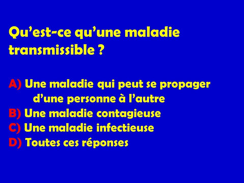 Quest-ce quune maladie transmissible ? A) Une maladie qui peut se propager dune personne à lautre B) Une maladie contagieuse C) Une maladie infectieus