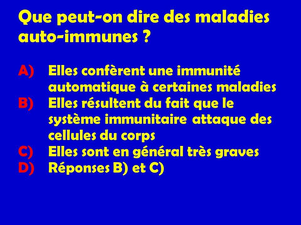 Que peut-on dire des maladies auto-immunes ? A) Elles confèrent une immunité automatique à certaines maladies B) Elles résultent du fait que le systèm