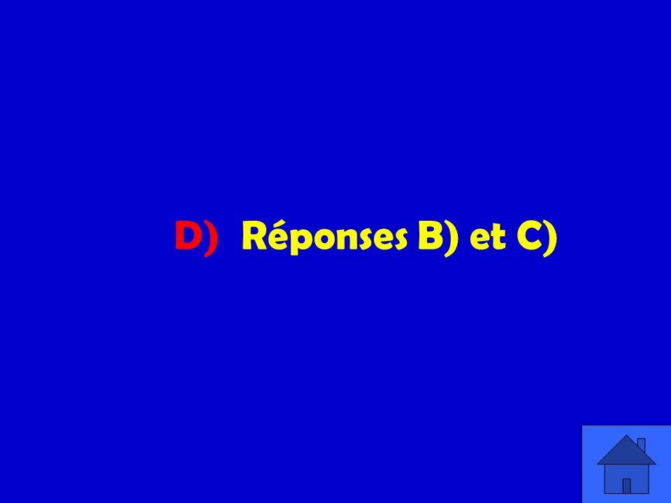 D) Réponses B) et C)