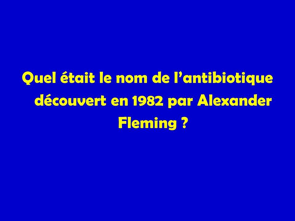 Quel était le nom de lantibiotique découvert en 1982 par Alexander Fleming ?