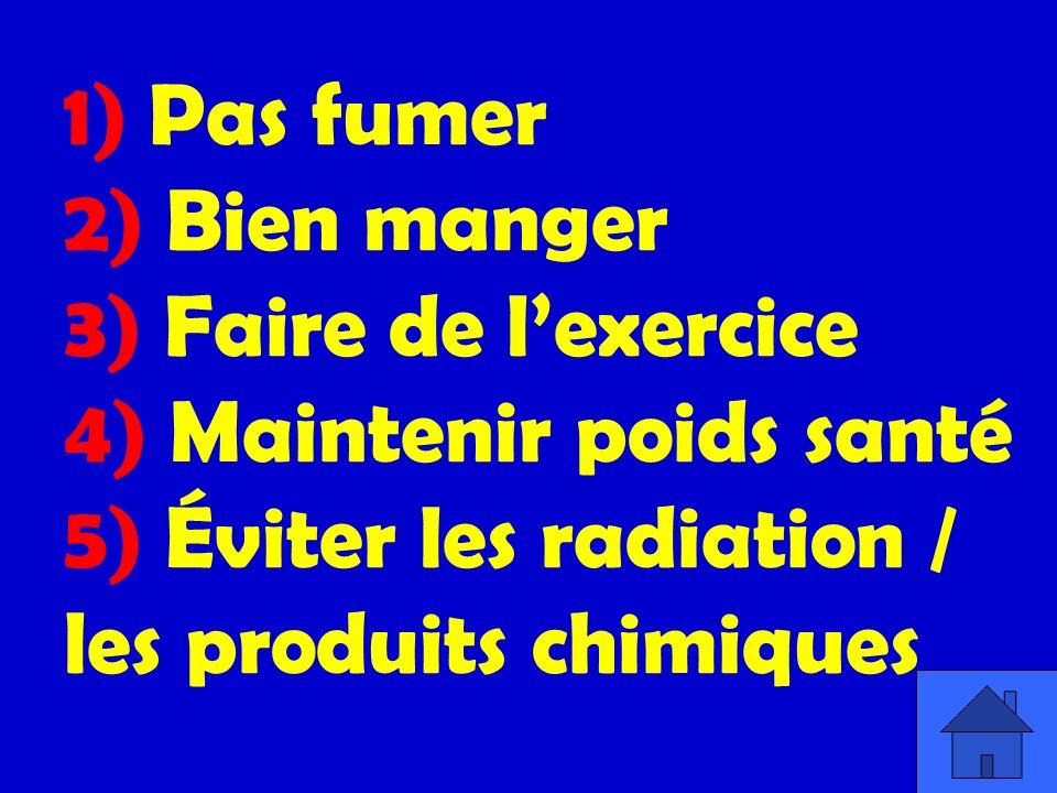 1) Pas fumer 2) Bien manger 3) Faire de lexercice 4) Maintenir poids santé 5) Éviter les radiation / les produits chimiques