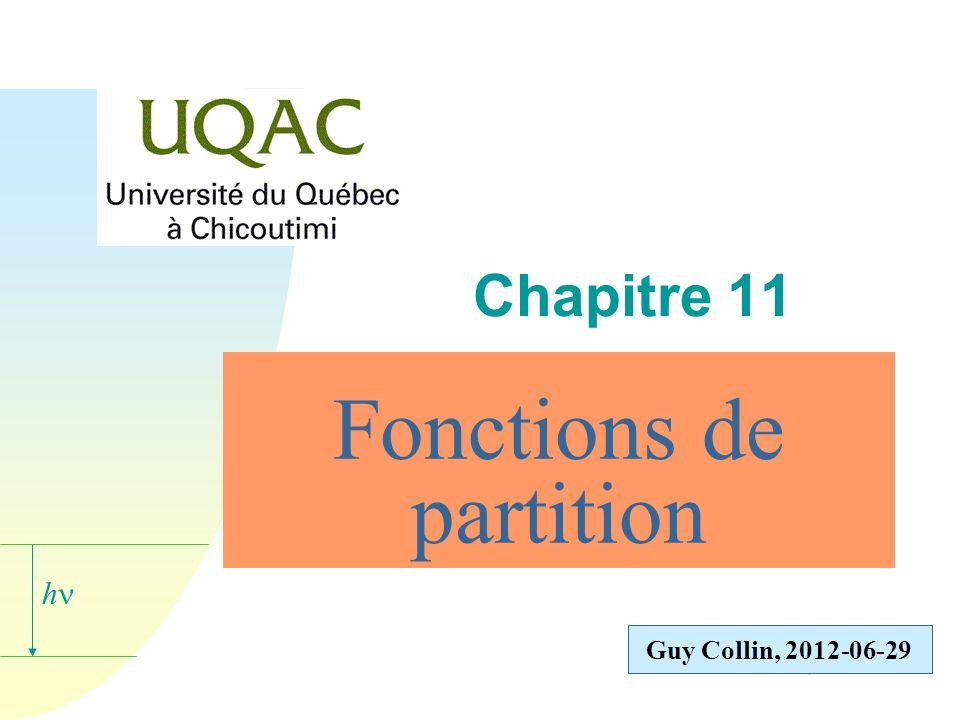 h DSF-UQAC, 2000-03-15 Guy Collin, 2012-06-29 Fonctions de partition Chapitre 11