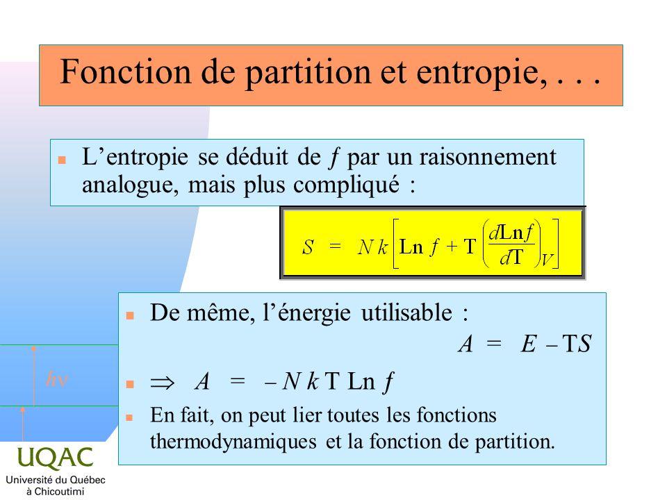 h Fonction de partition et entropie,... Lentropie se déduit de par un raisonnement analogue, mais plus compliqué : De même, lénergie utilisable : A =