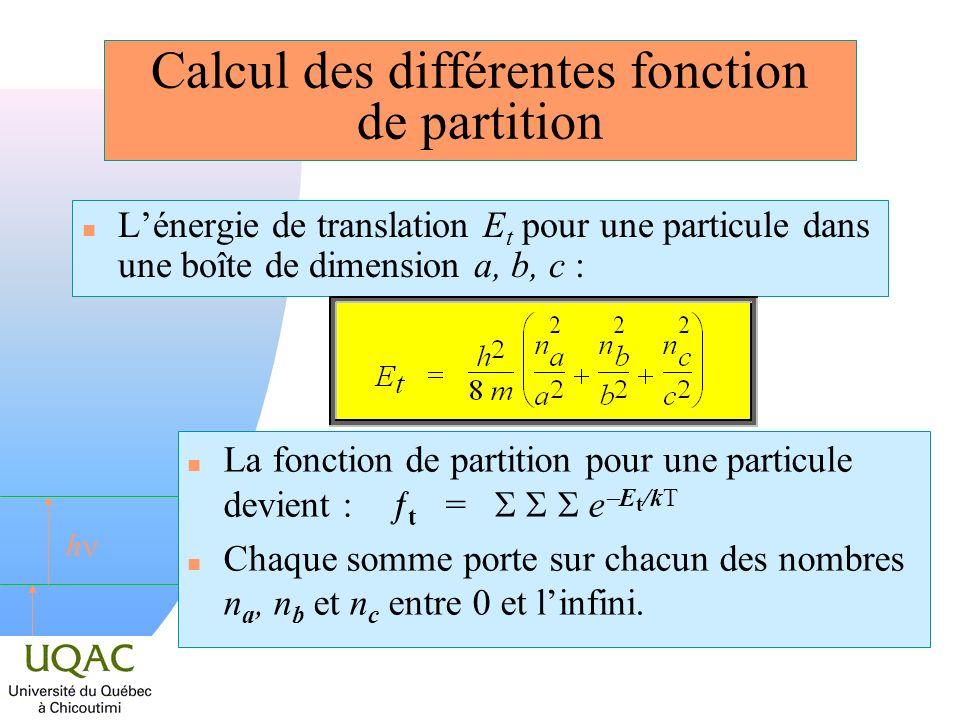 h Calcul des différentes fonction de partition n Lénergie de translation E t pour une particule dans une boîte de dimension a, b, c : La fonction de p