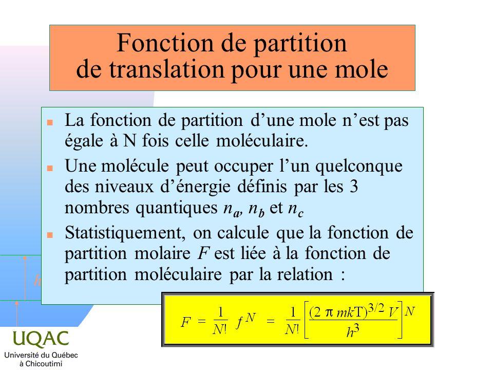 h Fonction de partition de translation pour une mole n La fonction de partition dune mole nest pas égale à N fois celle moléculaire. Une molécule peut