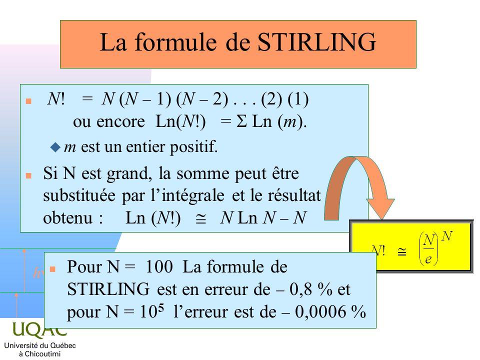 h La formule de STIRLING N! = N (N 1) (N 2)... (2) (1) ou encore Ln(N!) = Ln (m). u m est un entier positif. Si N est grand, la somme peut être substi
